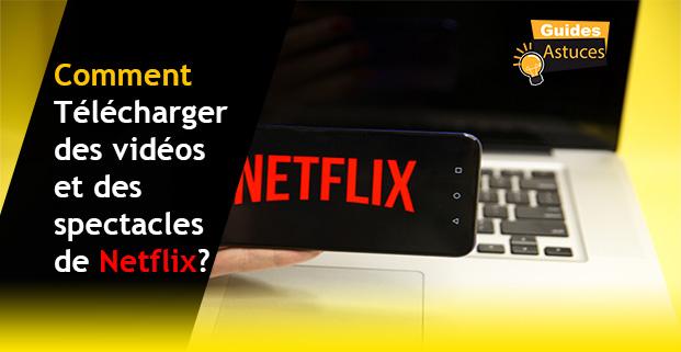 Télécharger vidéos Netflix