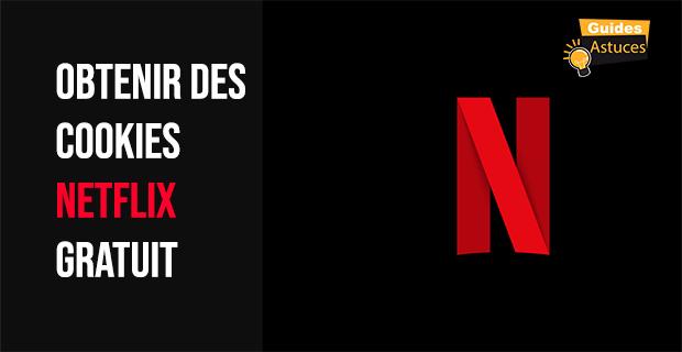 Obtenir des cookies Netflix gratuit |Comment obtenir gratuit Netflix