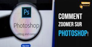 Comment zoomer sur photoshop