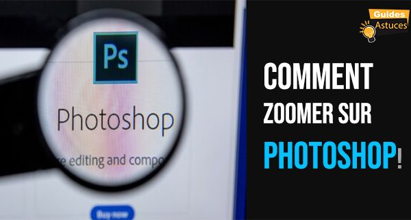 Comment zoomer sur photoshop
