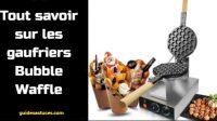 Tout savoir sur les gaufriers Bubble Waffle